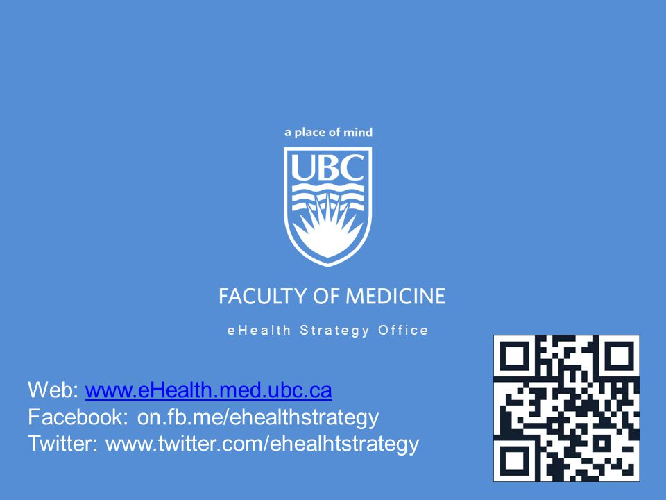 eHealth Strategy Office Web: www.eHealth.med.ubc.cawww.eHealth.med.ubc.ca Facebook: on.fb.me/ehealthstrategy Twitter: www.twitter.com/ehealhtstrategy