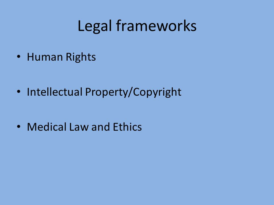 Legal frameworks Human Rights Intellectual Property/Copyright Medical Law and Ethics