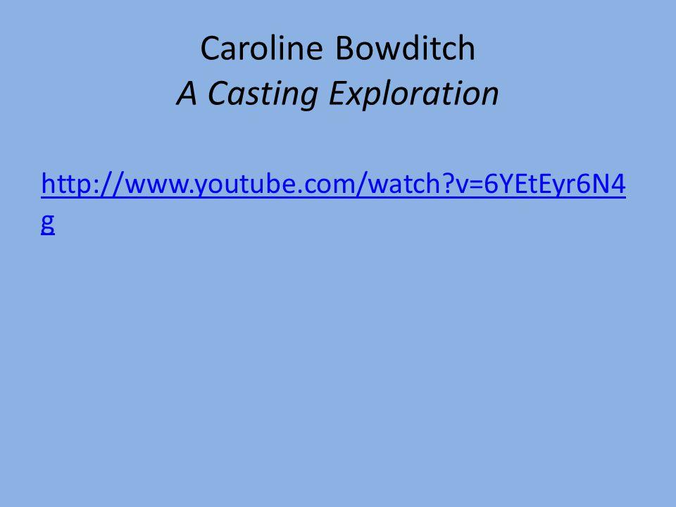 Caroline Bowditch A Casting Exploration http://www.youtube.com/watch?v=6YEtEyr6N4 g