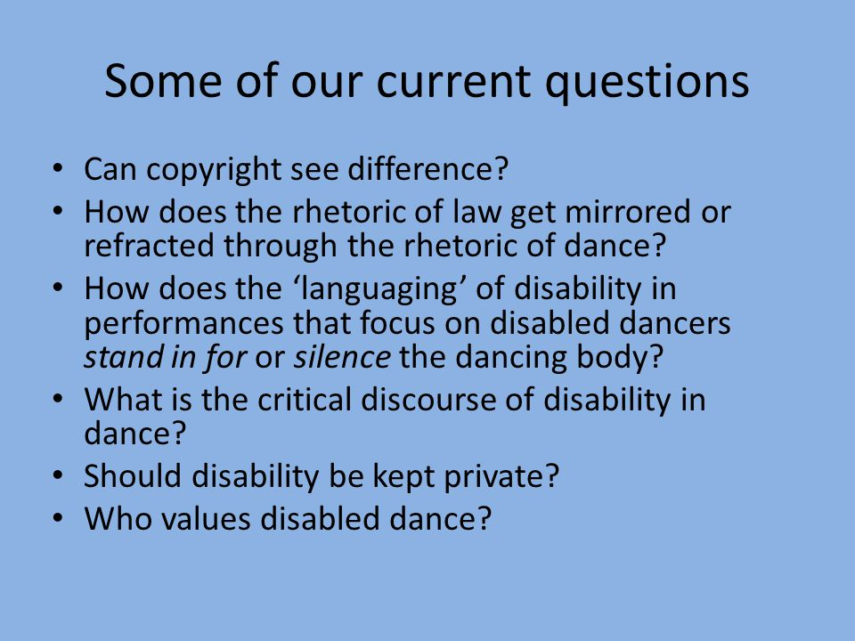 Some of our current questions Can copyright see difference? How does the rhetoric of law get mirrored or refracted through the rhetoric of dance? How