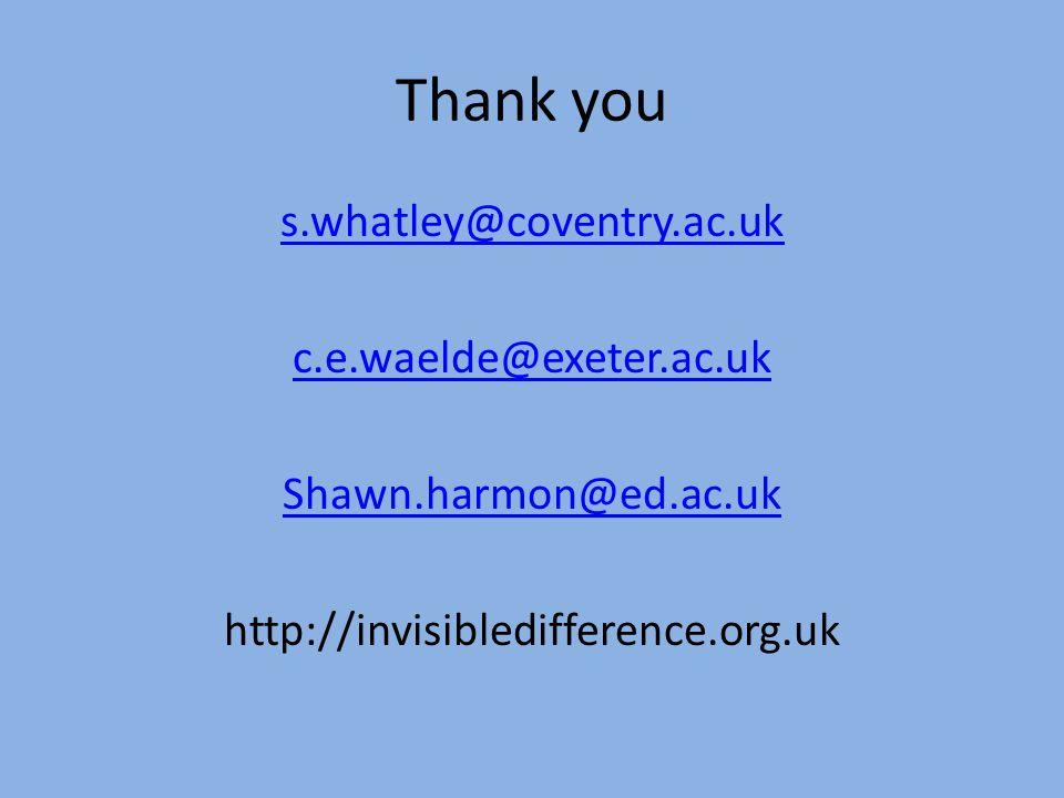 Thank you s.whatley@coventry.ac.uk c.e.waelde@exeter.ac.uk Shawn.harmon@ed.ac.uk http://invisibledifference.org.uk