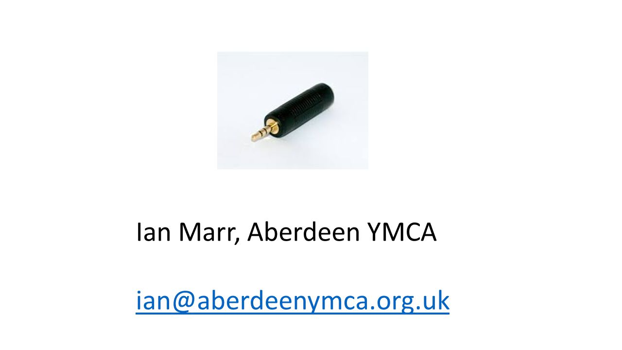 Ian Marr, Aberdeen YMCA ian@aberdeenymca.org.uk