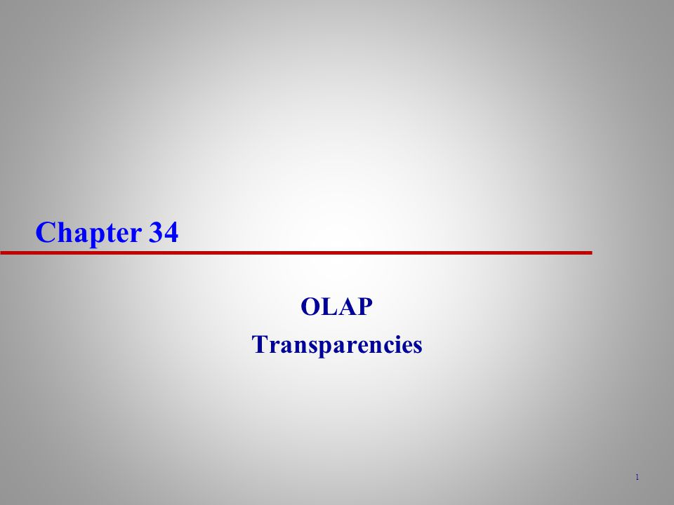 1 Chapter 34 OLAP Transparencies