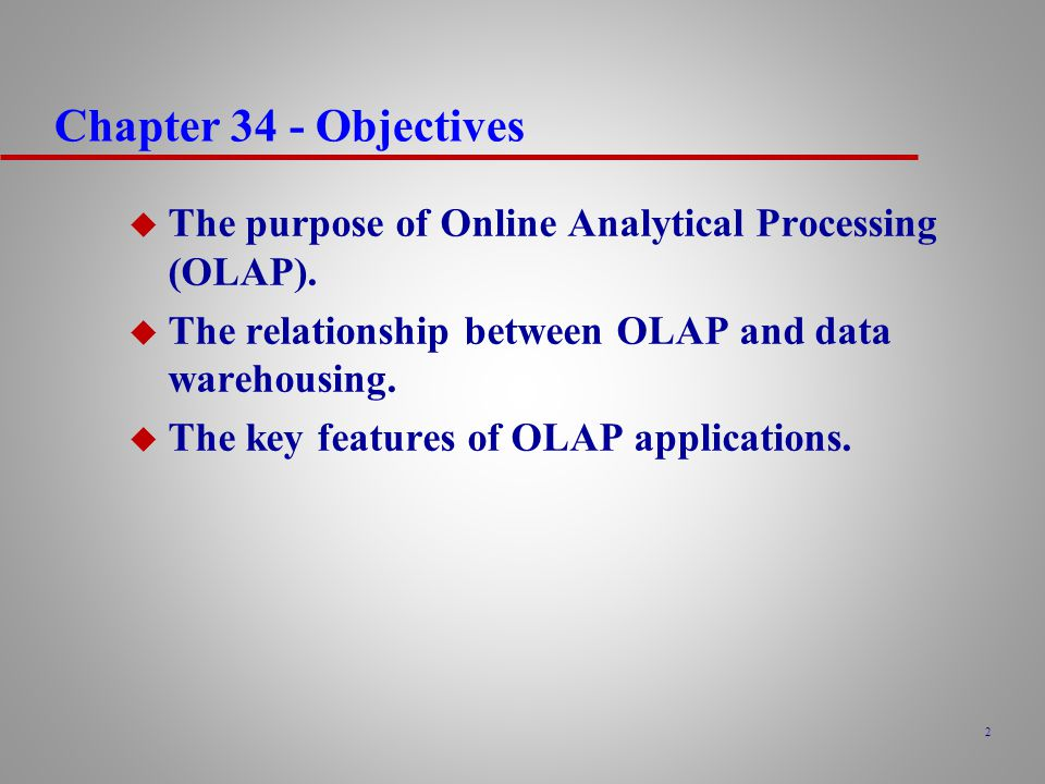 2 Chapter 34 - Objectives u The purpose of Online Analytical Processing (OLAP).
