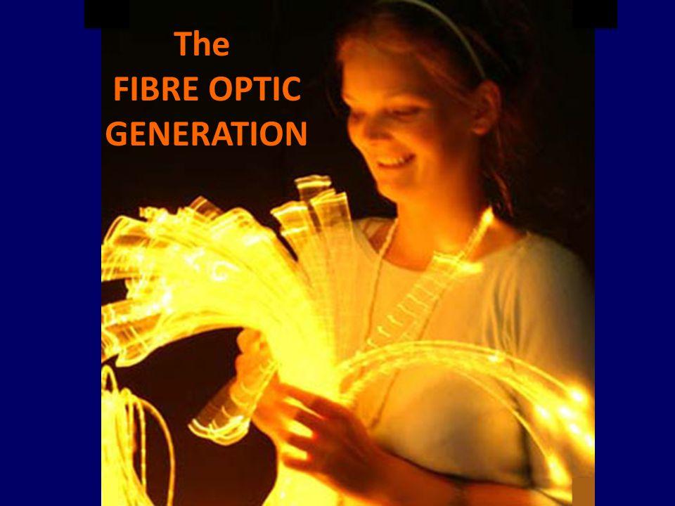The FIBRE OPTIC GENERATION