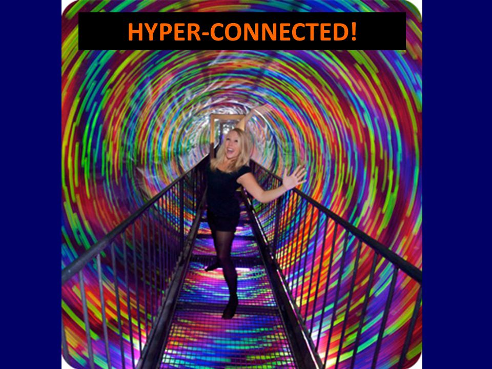 HYPER-CONNECTED!
