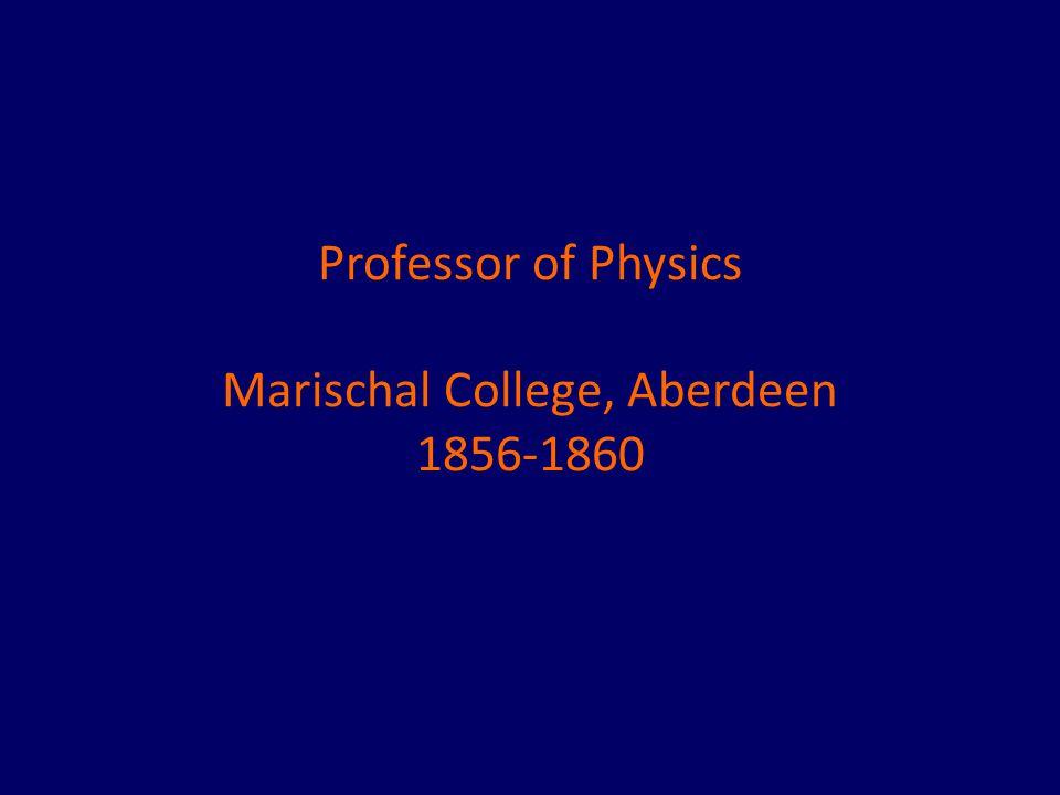 Professor of Physics Marischal College, Aberdeen 1856-1860