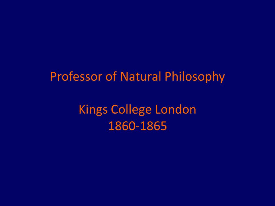 Professor of Natural Philosophy Kings College London 1860-1865