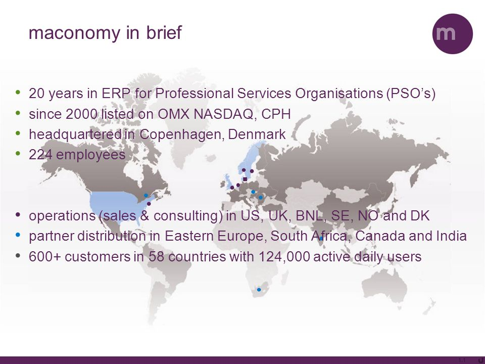 maconomy in brief 20 years in ERP for Professional Services Organisations (PSO's) since 2000 listed on OMX NASDAQ, CPH headquartered in Copenhagen, De
