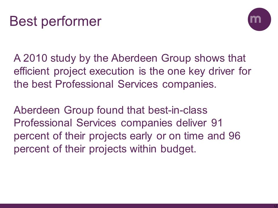 Best performer A 2010 study by the Aberdeen Group shows that efficient project execution is the one key driver for the best Professional Services comp
