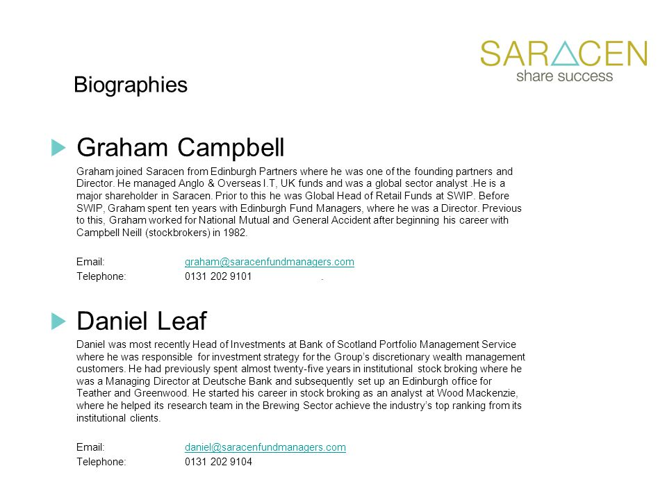 Biographies Graham Campbell Graham joined Saracen from Edinburgh Partners where he was one of the founding partners and Director.