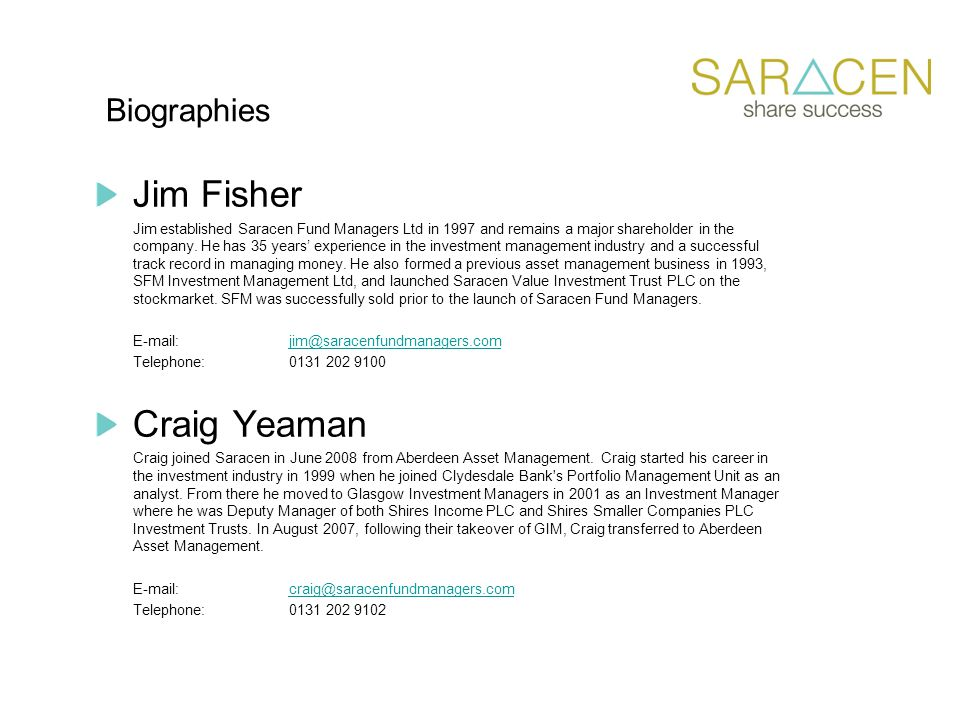Biographies Jim Fisher Jim established Saracen Fund Managers Ltd in 1997 and remains a major shareholder in the company.