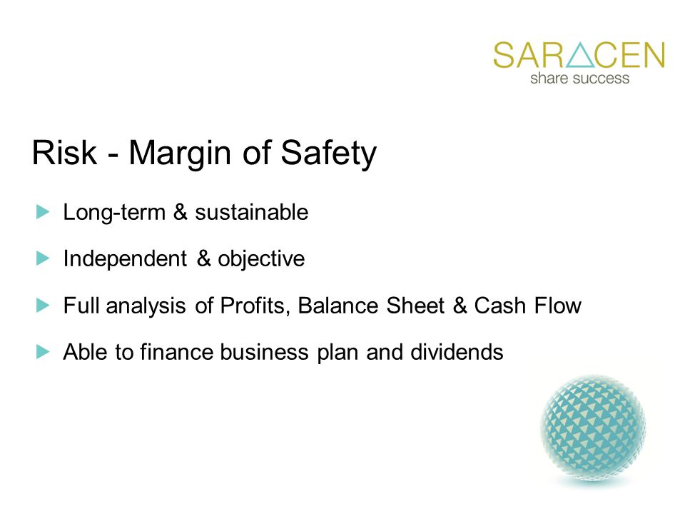 Risk - Margin of Safety Long-term & sustainable Independent & objective Full analysis of Profits, Balance Sheet & Cash Flow Able to finance business plan and dividends