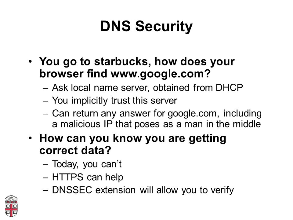 DNS Security You go to starbucks, how does your browser find www.google.com.
