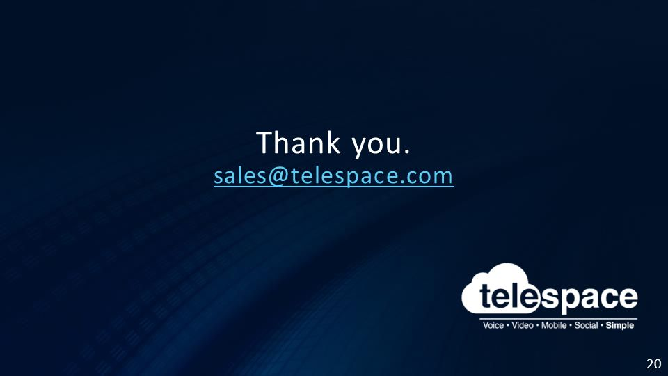 20 Thank you. sales@telespace.com