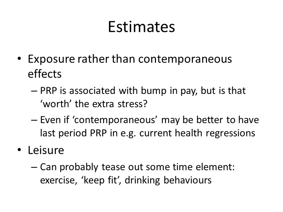 Estimates Exposure rather than contemporaneous effects – PRP is associated with bump in pay, but is that 'worth' the extra stress.