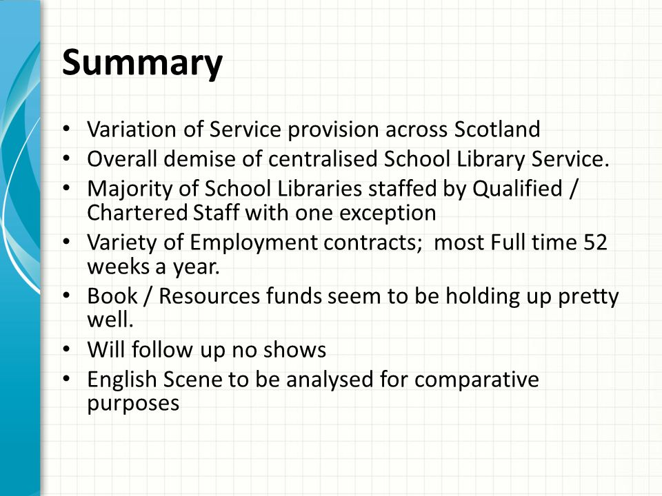 Summary Variation of Service provision across Scotland Overall demise of centralised School Library Service.