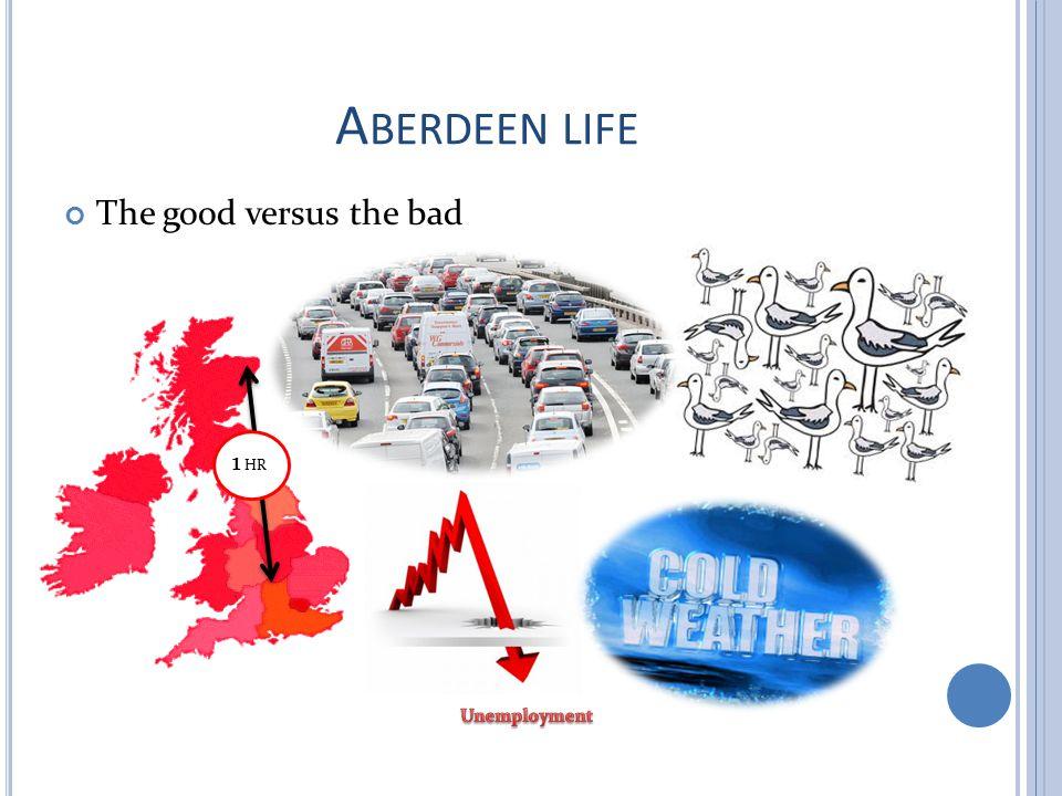 A BERDEEN LIFE The good versus the bad 1 HR