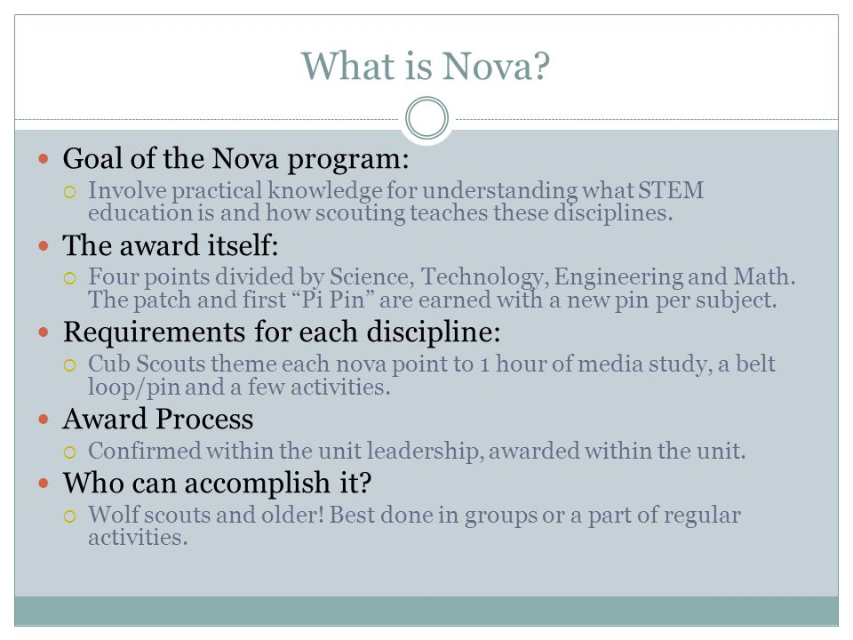 What is Nova? Goal of the Nova program:  Involve practical knowledge for understanding what STEM education is and how scouting teaches these discipli