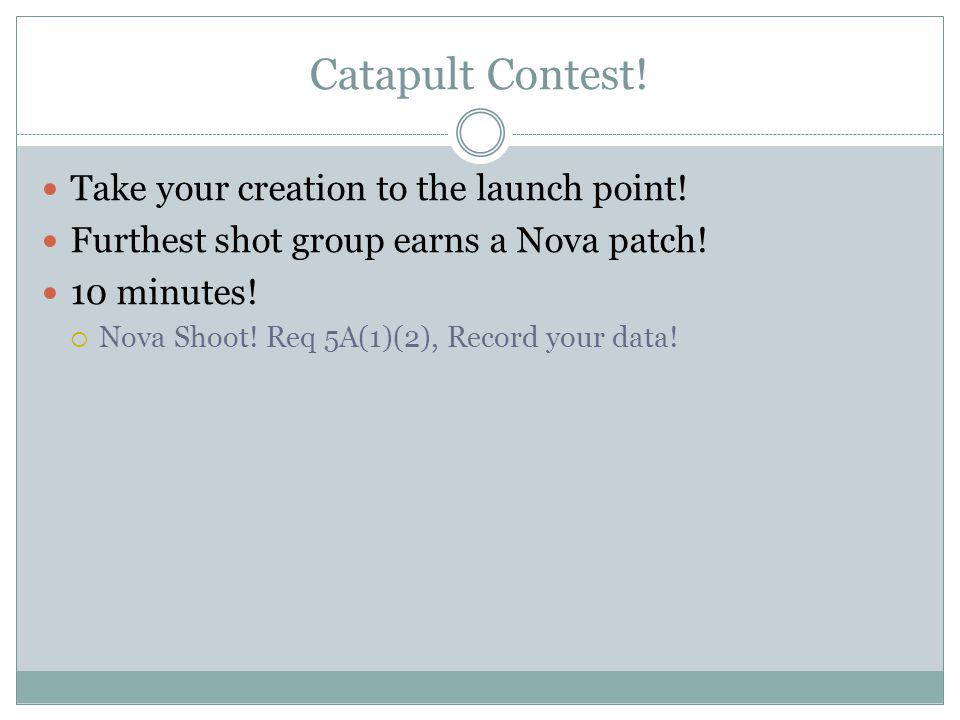 Catapult Contest. Take your creation to the launch point.