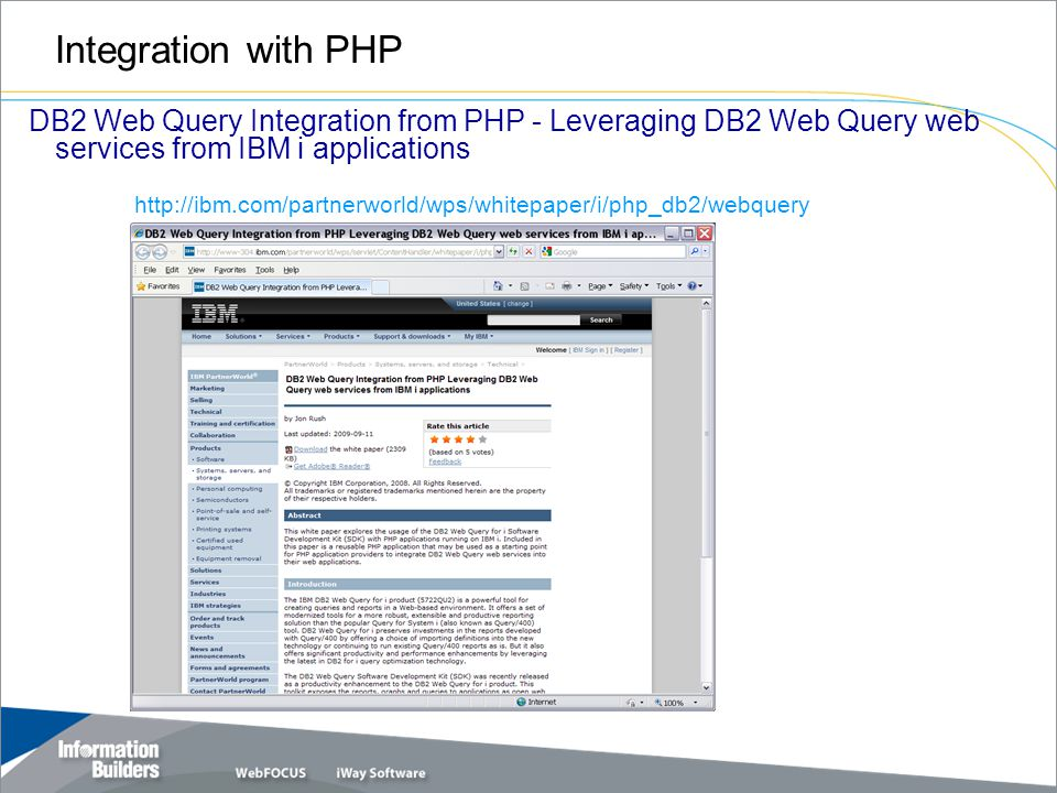 Integration with PHP DB2 Web Query Integration from PHP - Leveraging DB2 Web Query web services from IBM i applications http://ibm.com/partnerworld/wps/whitepaper/i/php_db2/webquery 17