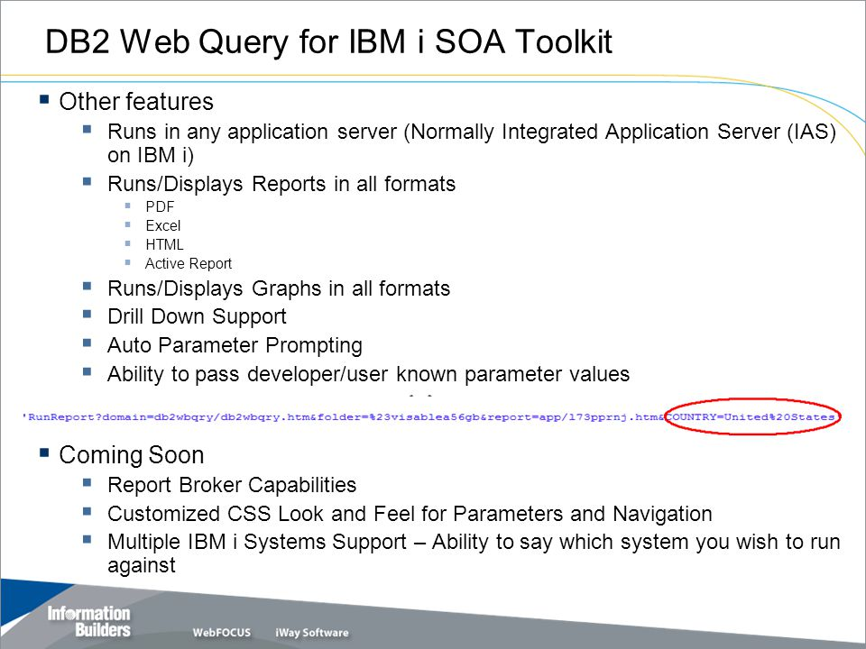 DB2 Web Query for IBM i SOA Toolkit  Other features  Runs in any application server (Normally Integrated Application Server (IAS) on IBM i)  Runs/D