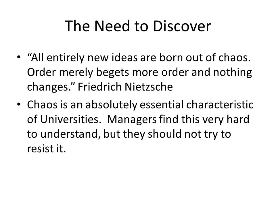 The Need to Discover All entirely new ideas are born out of chaos.
