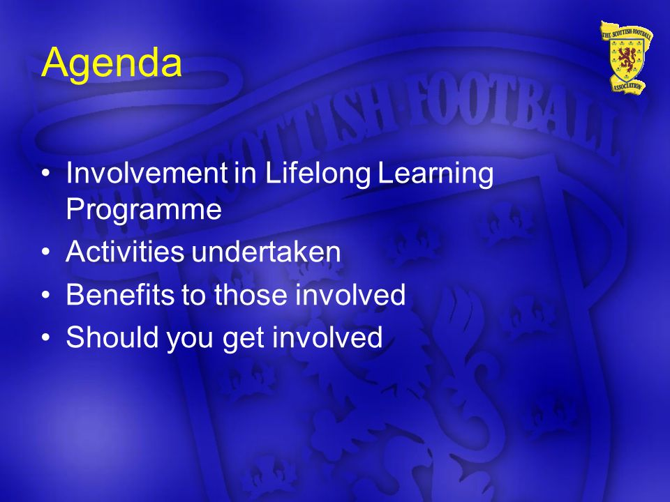 Agenda Involvement in Lifelong Learning Programme Activities undertaken Benefits to those involved Should you get involved