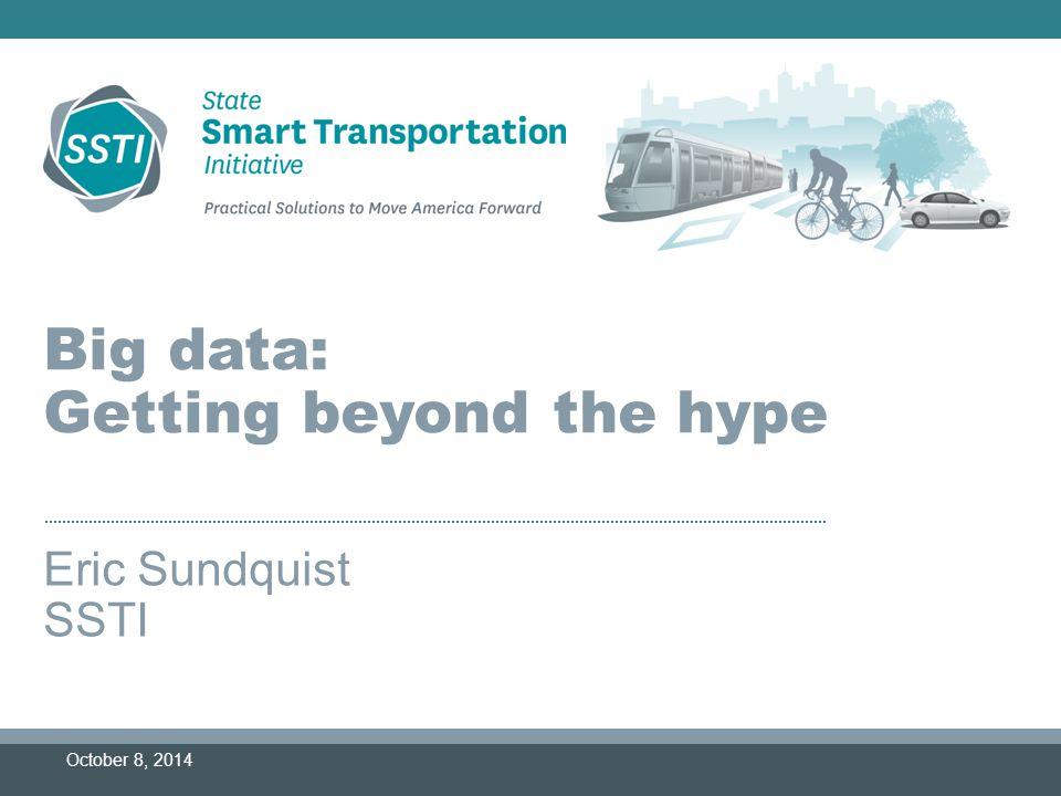 Big data: Getting beyond the hype Eric Sundquist SSTI October 8, 2014