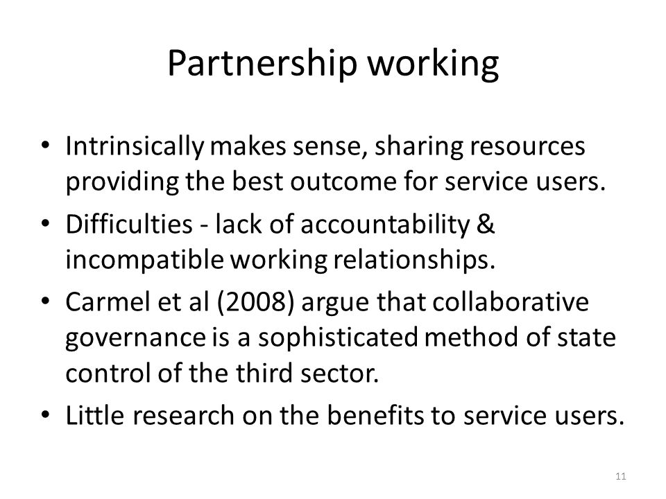 Partnership working Intrinsically makes sense, sharing resources providing the best outcome for service users.