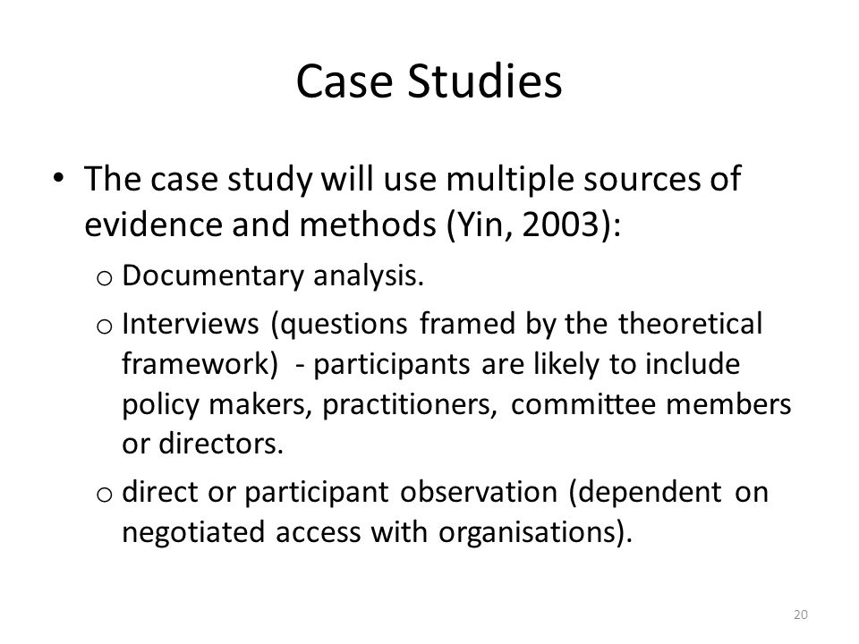 Case Studies The case study will use multiple sources of evidence and methods (Yin, 2003): o Documentary analysis. o Interviews (questions framed by t