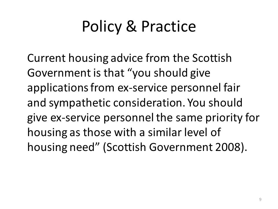 Policy & Practice Current housing advice from the Scottish Government is that you should give applications from ex-service personnel fair and sympathetic consideration.