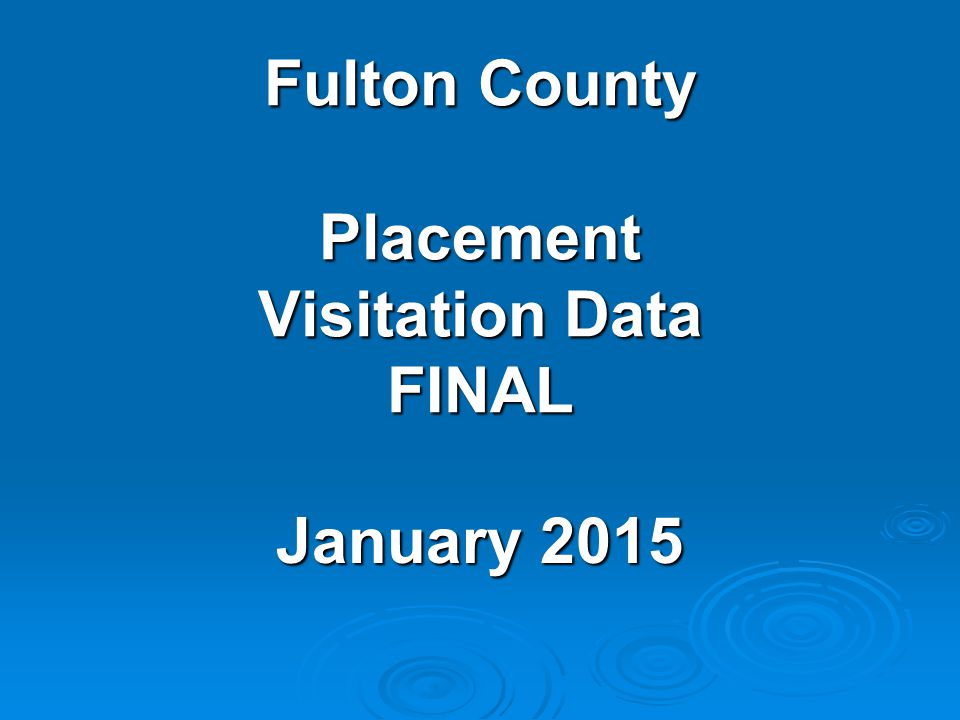 Fulton County Placement Visitation Data FINAL January 2015
