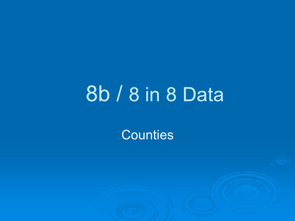 8b / 8 in 8 Data Counties