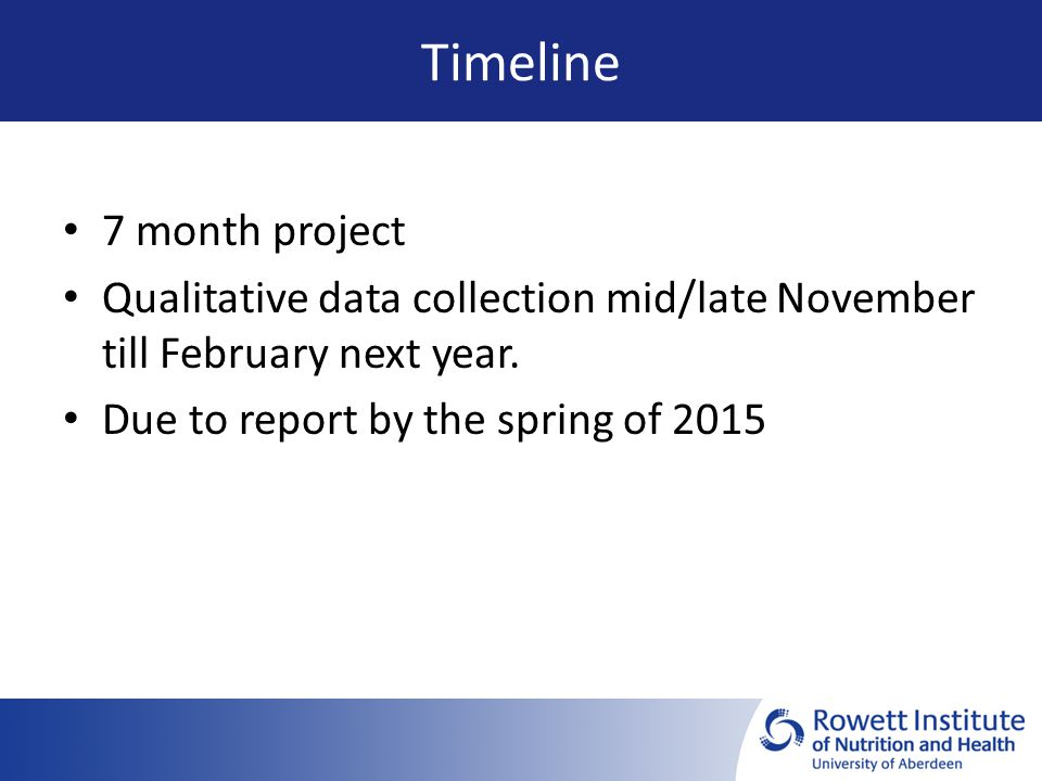 Timeline 7 month project Qualitative data collection mid/late November till February next year.