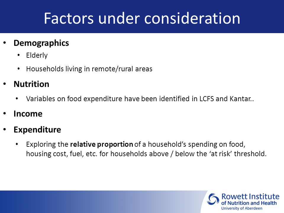 Factors under consideration Demographics Elderly Households living in remote/rural areas Nutrition Variables on food expenditure have been identified in LCFS and Kantar..