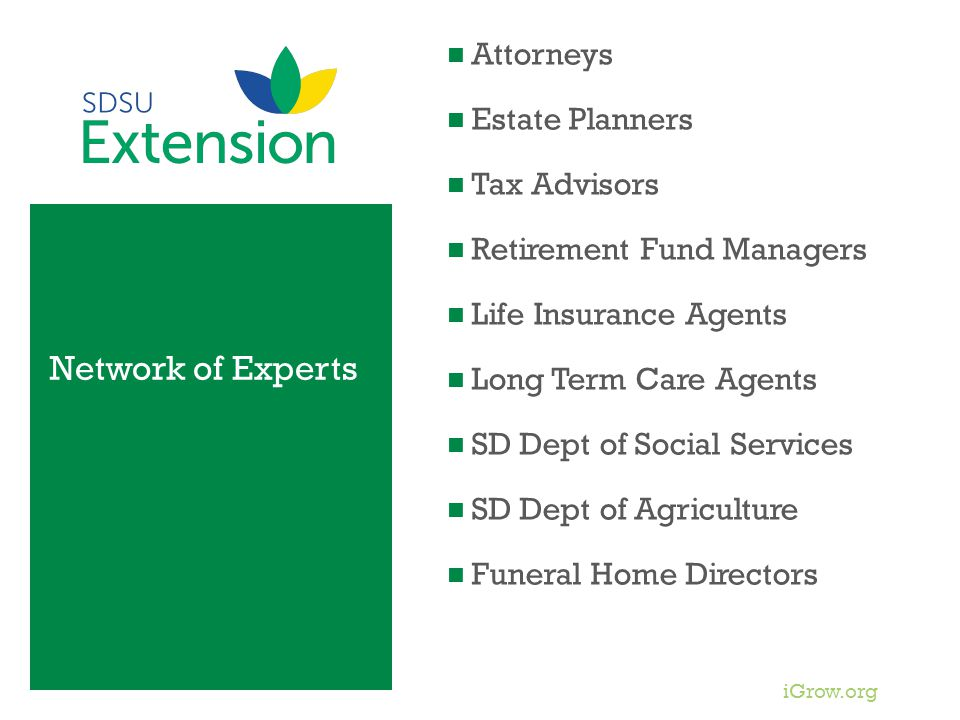 iGrow.org Network of Experts Attorneys Estate Planners Tax Advisors Retirement Fund Managers Life Insurance Agents Long Term Care Agents SD Dept of Social Services SD Dept of Agriculture Funeral Home Directors