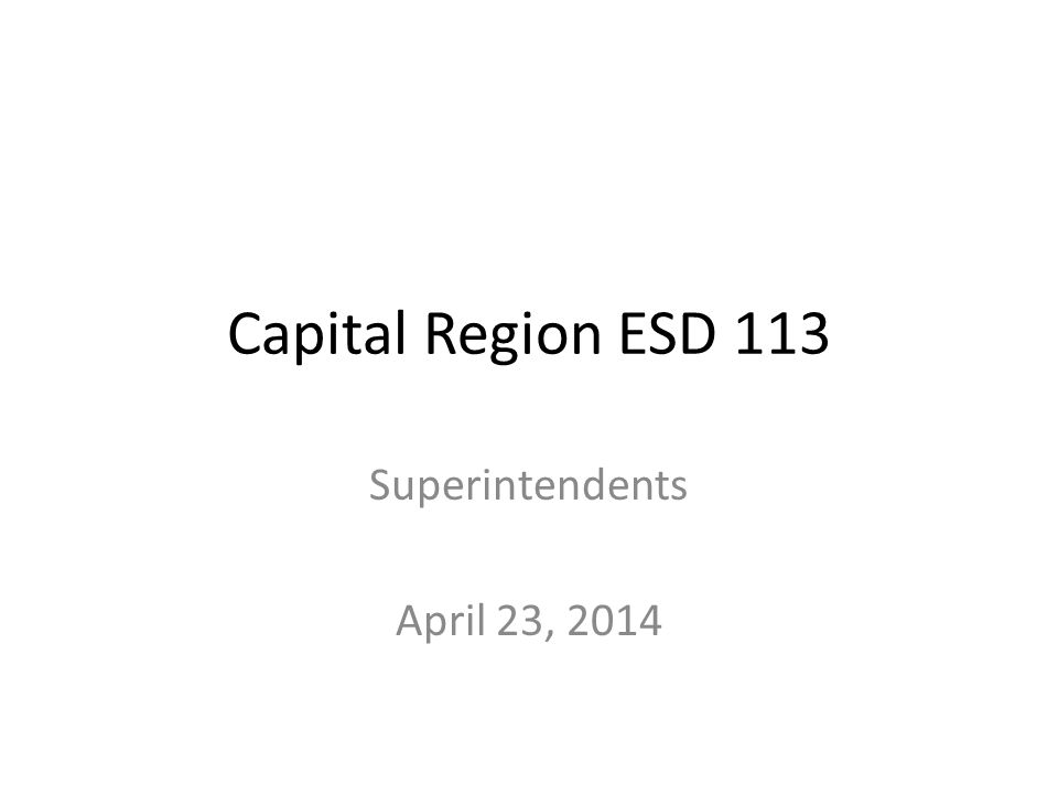 Capital Region ESD 113 Superintendents April 23, 2014