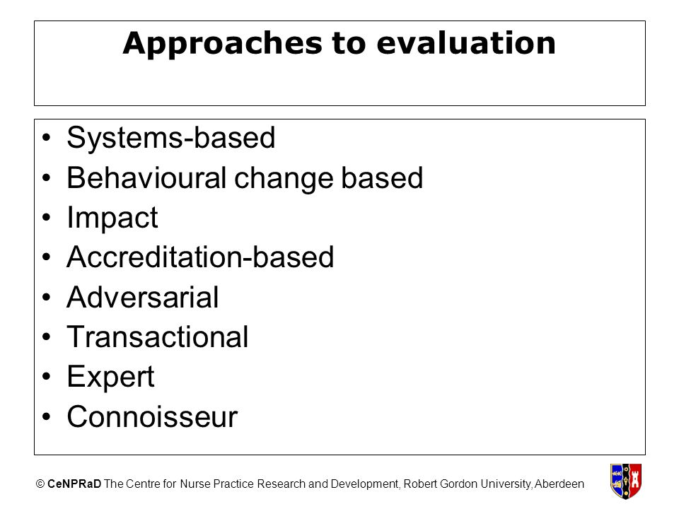 © CeNPRaD The Centre for Nurse Practice Research and Development, Robert Gordon University, Aberdeen Approaches to evaluation Systems-based Behavioura