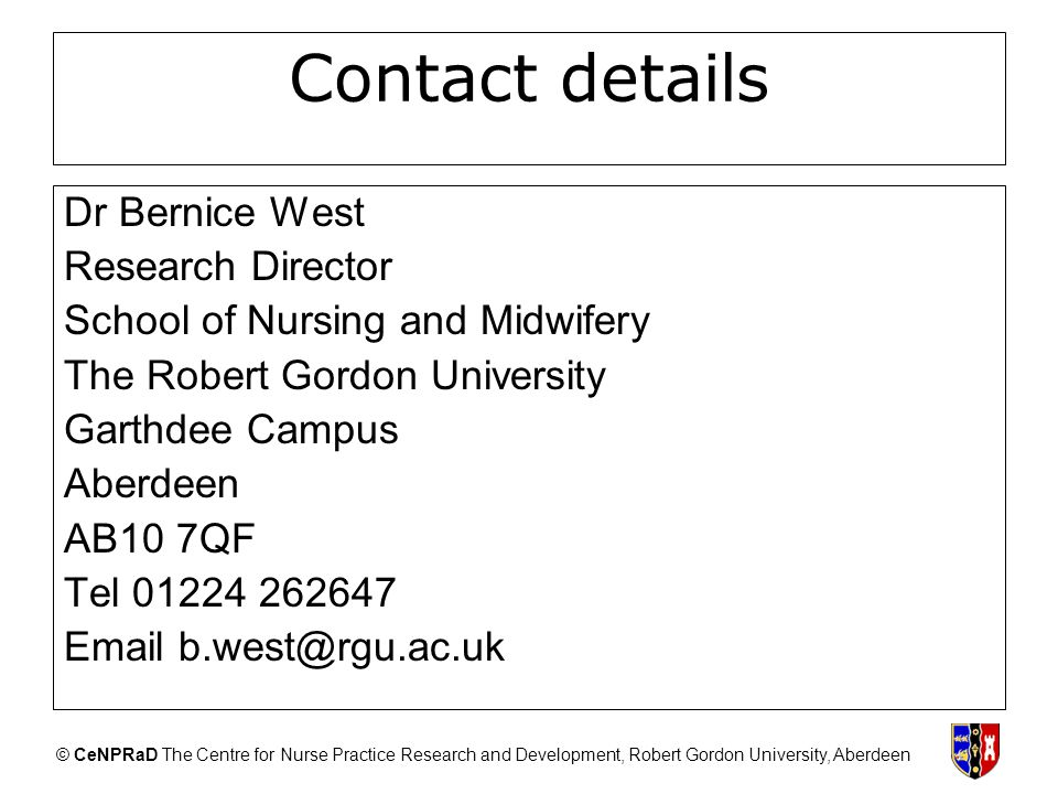 © CeNPRaD The Centre for Nurse Practice Research and Development, Robert Gordon University, Aberdeen Contact details Dr Bernice West Research Director