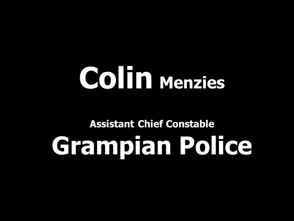 Colin Menzies Assistant Chief Constable Grampian Police