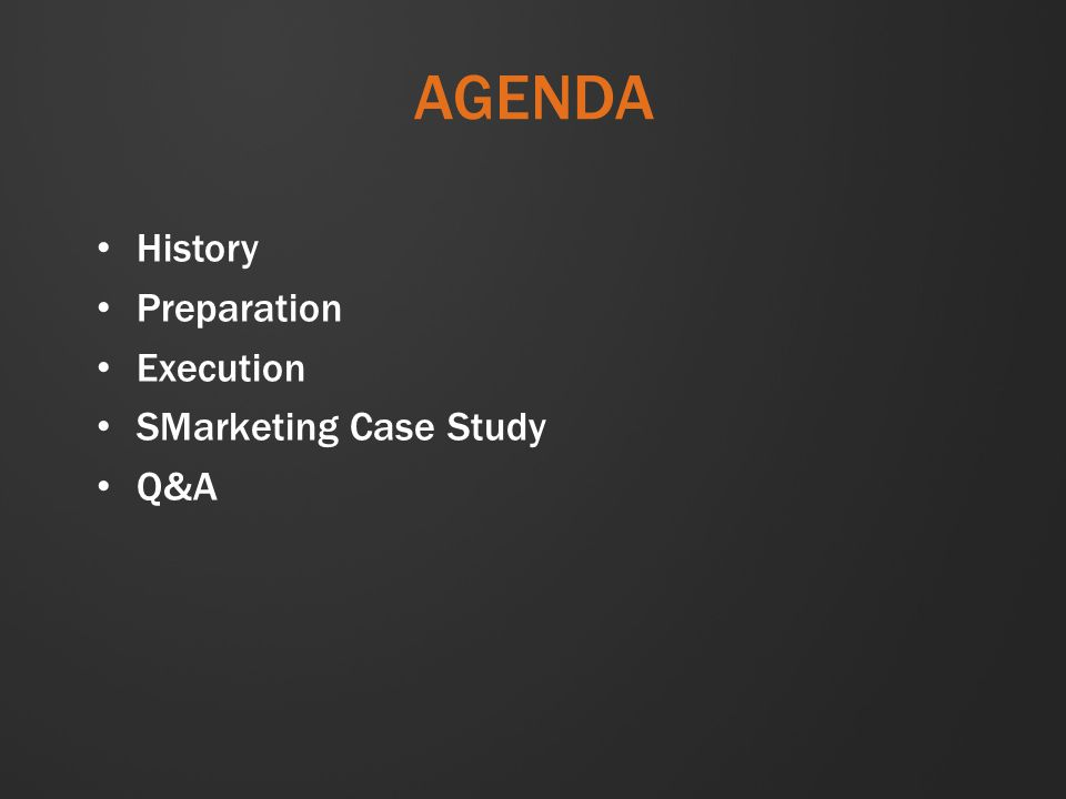 AGENDA History Preparation Execution SMarketing Case Study Q&A