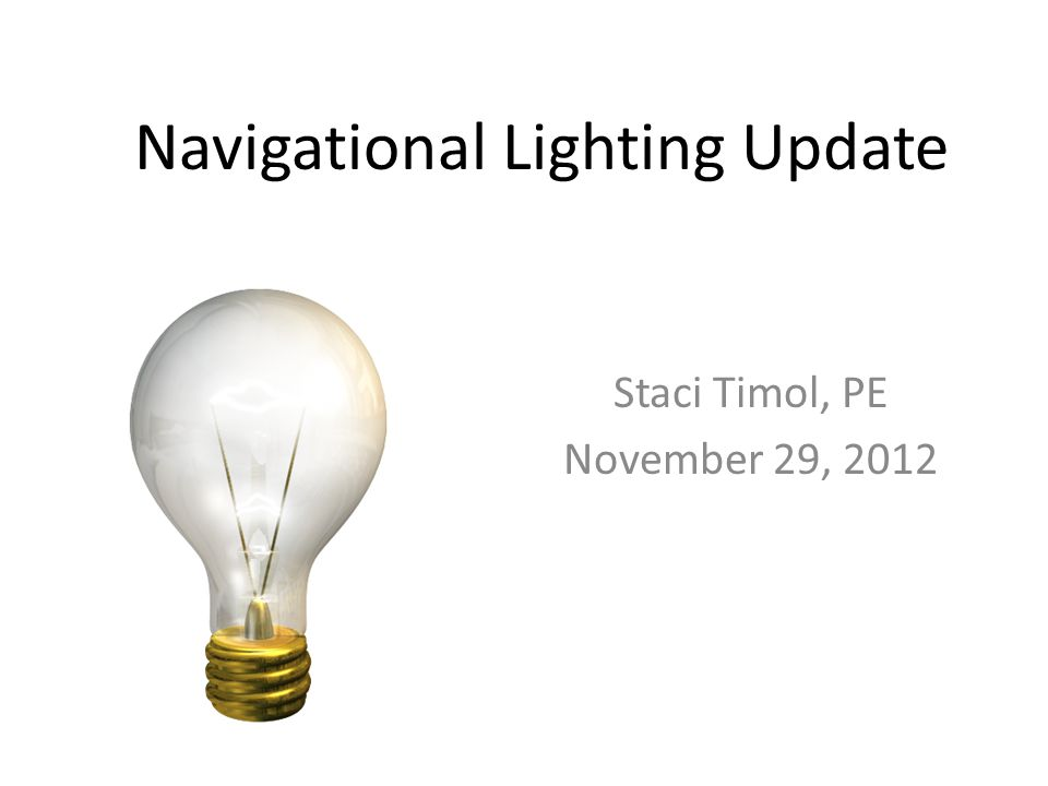 Navigational Lighting Update Staci Timol, PE November 29, 2012