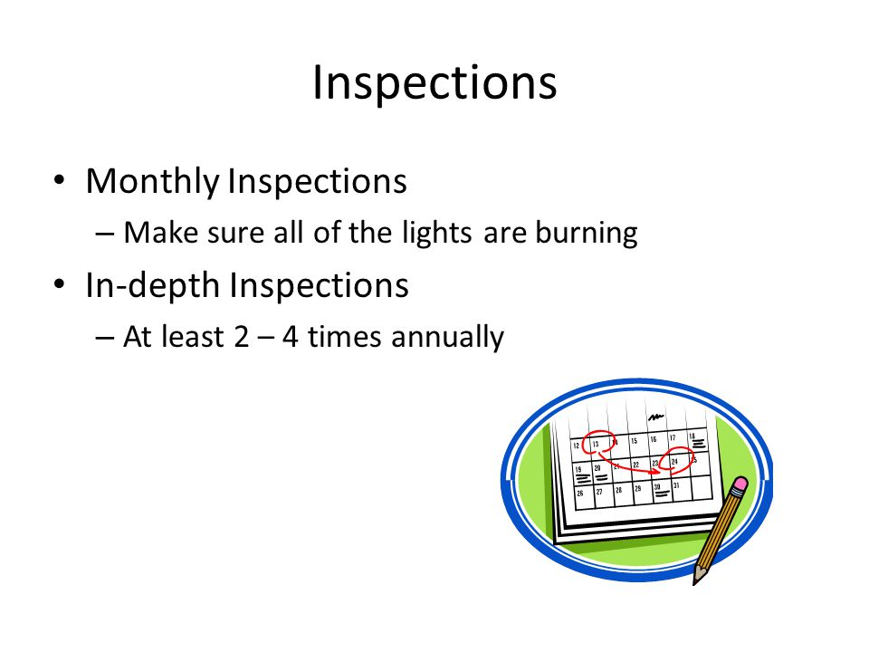 Inspections Monthly Inspections – Make sure all of the lights are burning In-depth Inspections – At least 2 – 4 times annually
