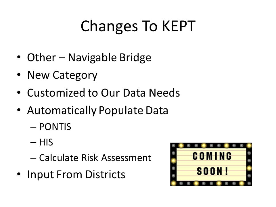 Changes To KEPT Other – Navigable Bridge New Category Customized to Our Data Needs Automatically Populate Data – PONTIS – HIS – Calculate Risk Assessm