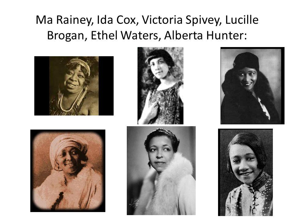 Ma Rainey, Ida Cox, Victoria Spivey, Lucille Brogan, Ethel Waters, Alberta Hunter: