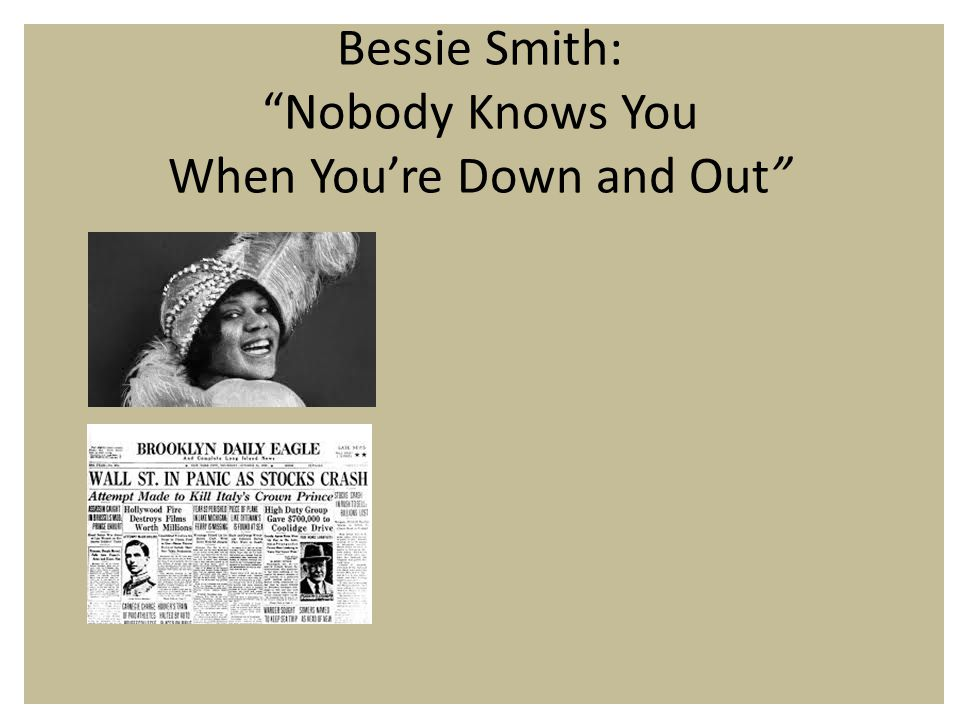 Bessie Smith: Nobody Knows You When You're Down and Out