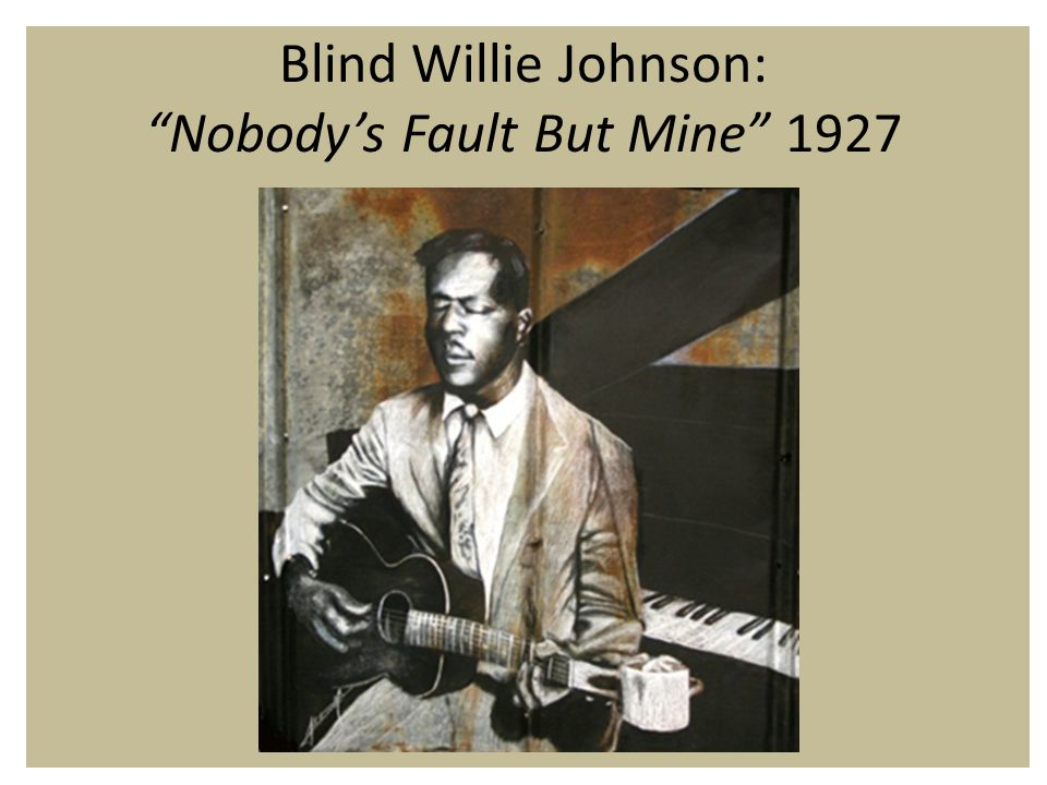 Blind Willie Johnson: Nobody's Fault But Mine 1927