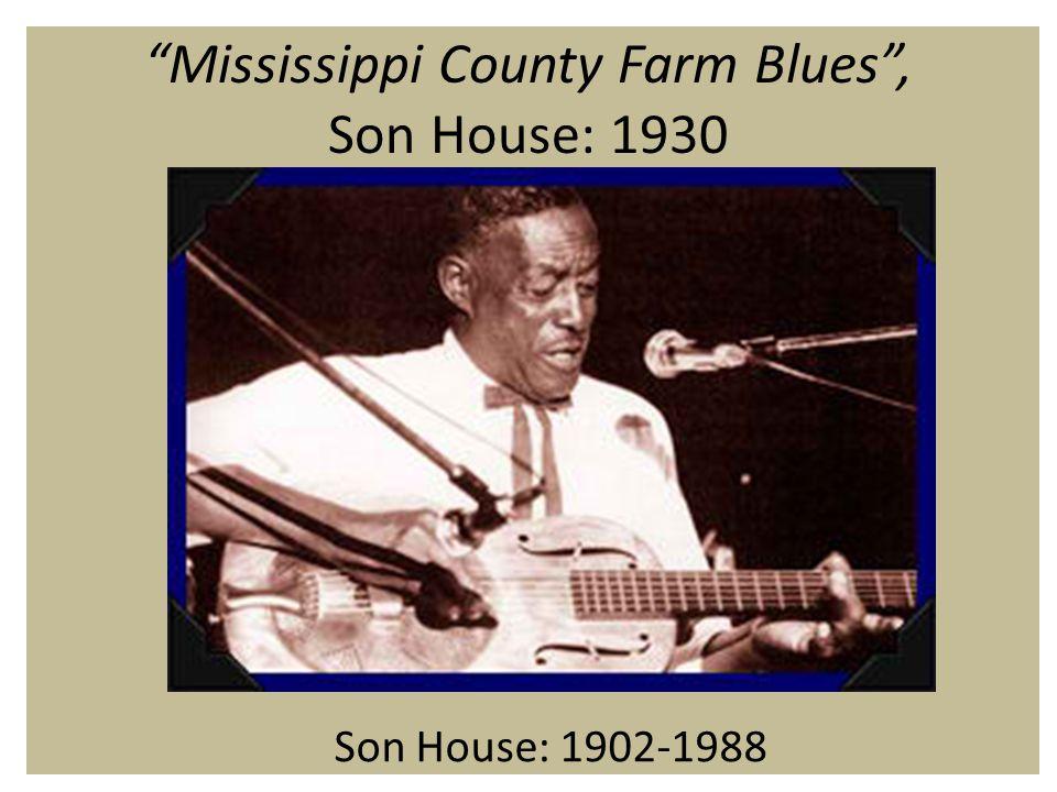 Mississippi County Farm Blues , Son House: 1930 Son House: 1902-1988