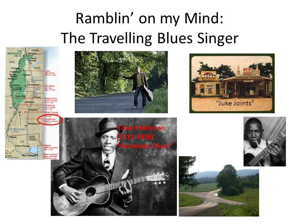 Ramblin' on my Mind: The Travelling Blues Singer Juke Joints Robert Johnson (1911-1938) Crossroad Blues